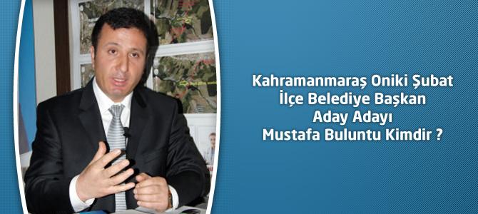 Kahramanmaraş Oniki Şubat İlçe Belediye Başkan Aday Adayı Mustafa Buluntu Kimdir ?