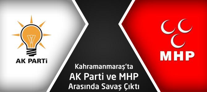 Kahramanmaraş'ta AK Parti ve MHP Arasında Savaş Çıktı