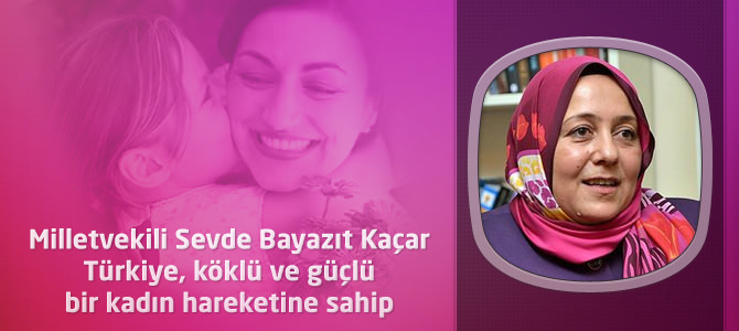 Sevde Bayazıt Kaçar : Türkiye, köklü ve güçlü bir kadın hareketine sahip