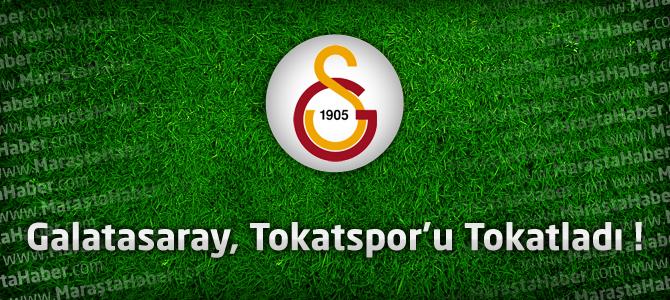 Galatasaray 3 – Tokatspor 0 Geniş maç özeti ve maçın golleri