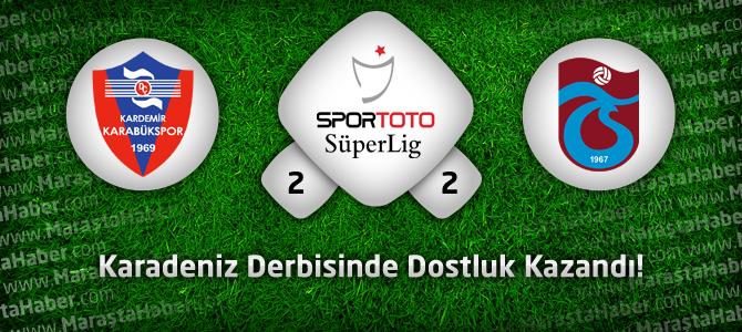 Karabükspor 2 – Trabzonspor 2 geniş maç özeti ve goller