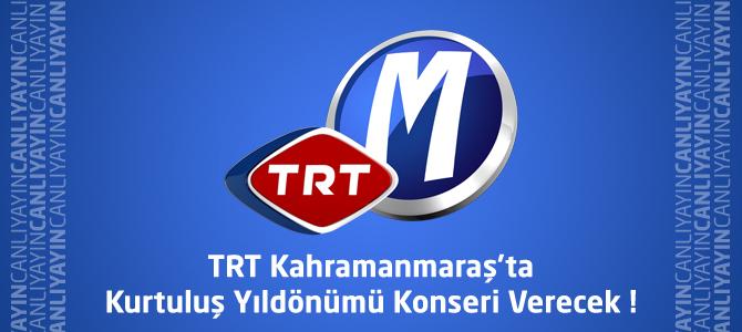 TRT Kahramanmaraş'ta Kurtuluş Yıldönümü Konseri Verecek