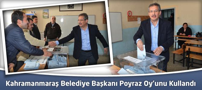 Kahramanmaraş Belediye Başkanı Poyraz Oy'unu Kullandı