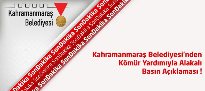 Kahramanmaraş Belediyesi'nden Kömür Yardımıyla Alakalı Basın Açıklaması !