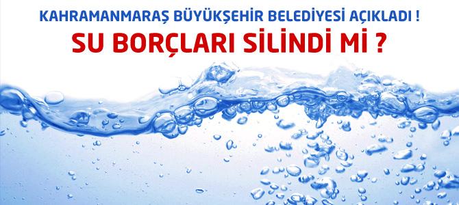 Kahramanmaraş Büyükşehir Belediyesi Su Borçlarını Sildi mi?