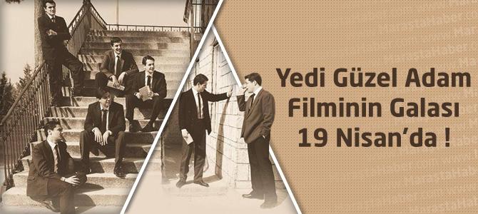 Yedi Güzel Adam Filminin Galası 19 Nisan'da !