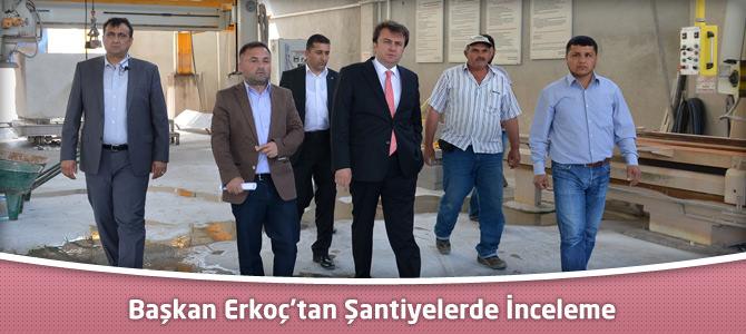 Başkan Erkoç'tan Şantiyelerde İnceleme