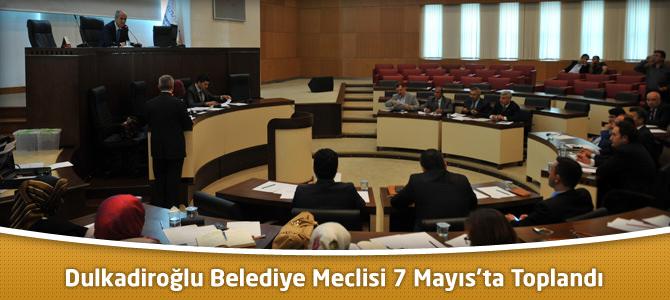 Dulkadiroğlu Belediye Meclisi 7 Mayıs'ta Toplandı