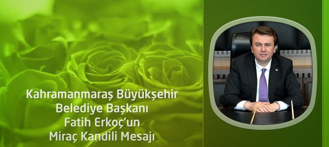 Kahramanmaraş Büyükşehir Belediye Başkanı Erkoç'un Miraç Kandili Mesajı