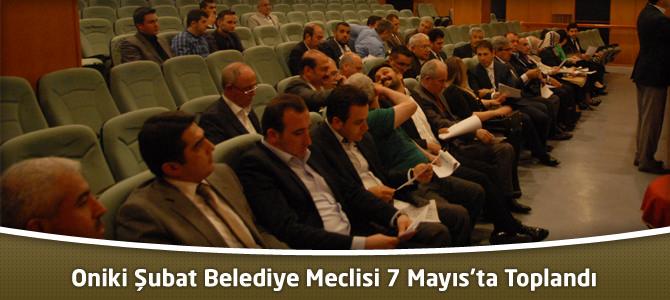 Oniki Şubat Belediye Meclisi 7 Mayıs'ta Toplandı