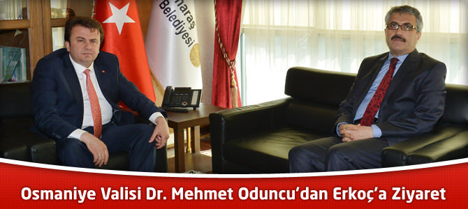 Osmaniye Valisi Dr. Mehmet Oduncu'dan Erkoç'a Ziyaret