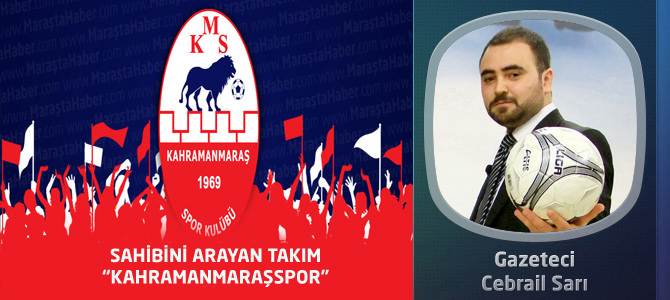 """Sahibini Arayan Takım """"Kahramanmaraşspor"""""""