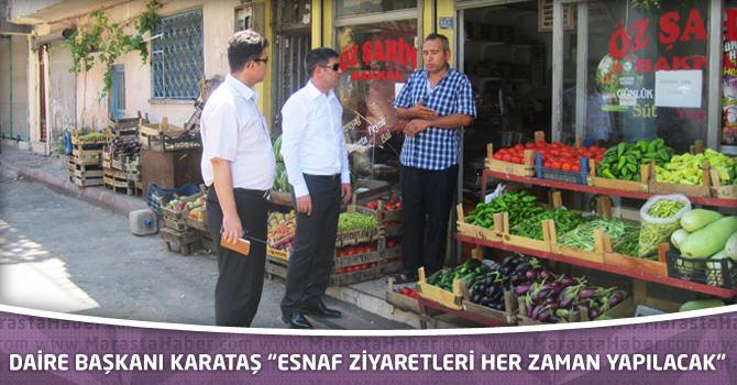 """Daire Başkanı Karataş """"Esnaf Ziyaretleri Her Zaman Yapılacak"""""""