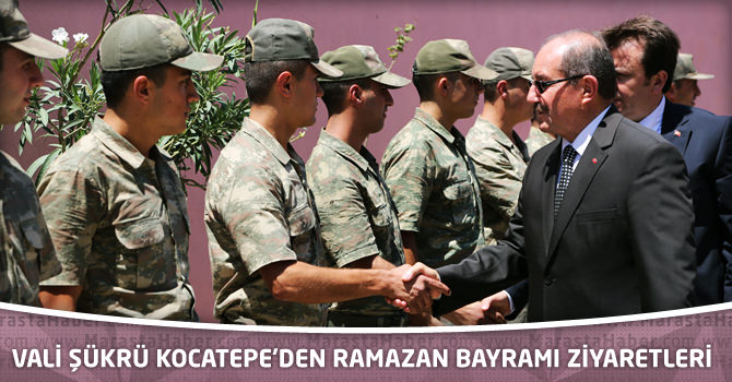 Kahramanmaraş Valisi Şükrü Kocatepe'den Ramazan Bayramı Ziyaretleri