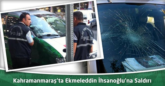Kahramanmaraş'ta Ekmeleddin İhsanoğlu'na Saldırı