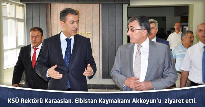 KSÜ Rektörü Karaaslan, Elbistan Kaymakamı Tuncay Akkoyun'u  ziyaret etti.