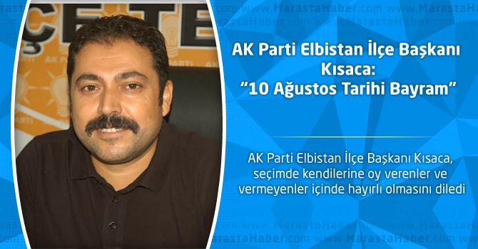 """AK Parti Elbistan İlçe Başkanı Kısaca:""""10 Ağustos Tarihi Bayram"""""""