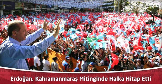 Recep Tayyip Erdoğan, Kahramanmaraş Mitinginde Halka Hitap Etti