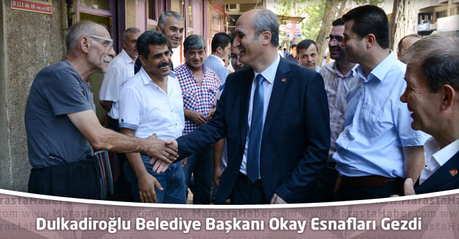 Dulkadiroğlu Belediye Başkanı Okay Esnafları Gezdi