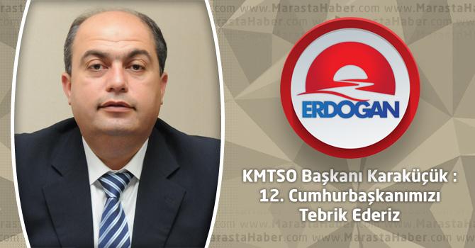 KMTSO Başkanı Karaküçük : 12. Cumhurbaşkanımızı Tebrik Ederiz