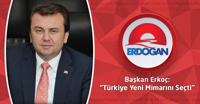 """Başkan Erkoç: """"Türkiye Yeni Mimarını Seçti"""""""