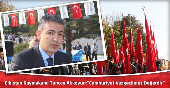 """Elbistan Kaymakamı Tuncay Akkoyun: """"Cumhuriyet Vazgeçilmez Değerdir"""""""