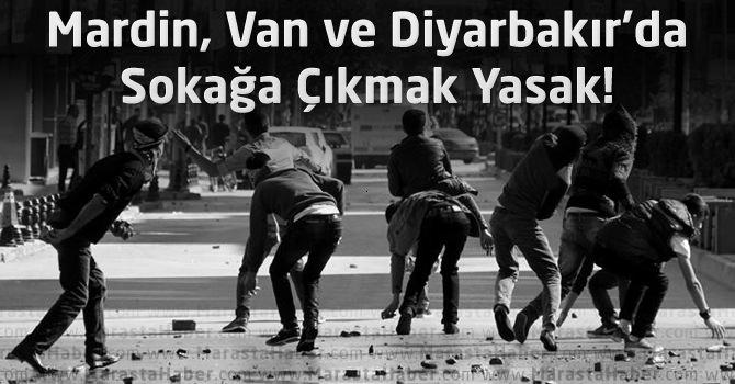 Mardin,Van ve Diyarbakır'da sokağa çıkma yasağı ilan edildi ! Ohal durumu var !