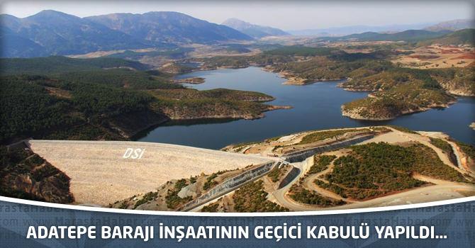 Adatepe Barajı İnşaatının Geçici Kabulü Yapıldı…