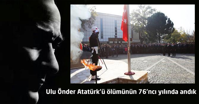 Ulu Önder Atatürk'ü ölümünün 76'ncı yılında andık