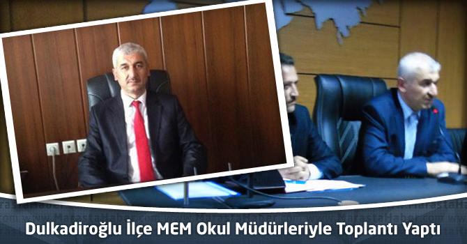 Dulkadiroğlu İlçe Milli Eğitim Müdürlüğü Okul Müdürleriyle Toplantı Yaptı