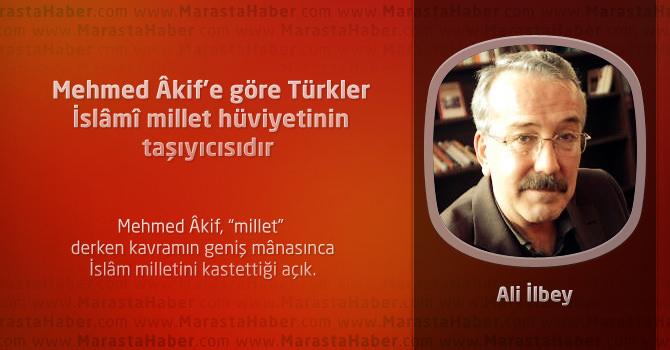 Mehmed Âkif'e göre Türkler İslâmî millet hüviyetinin taşıyıcısıdır