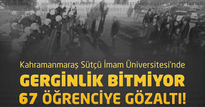 KSÜ'de Öğrenciler Arasındaki Gerginlik Bitmiyor : 67 Kişi Gözaltında!