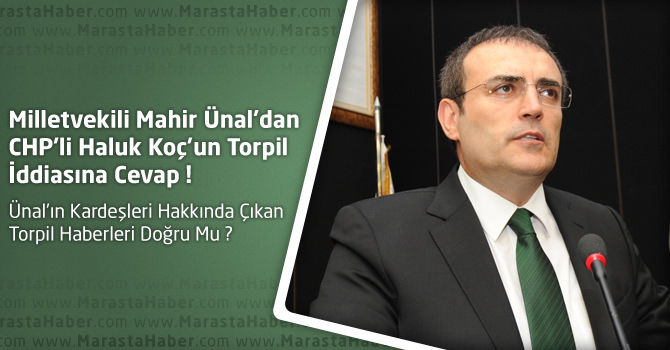 Kahramanmaraş Milletvekili Ünal'dan CHP'li Haluk Koç'a torpil cevabı