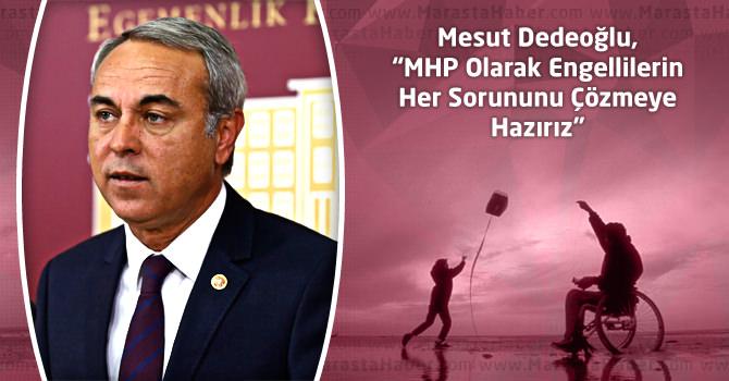 """Dedeoğlu, """"MHP Olarak Engellilerin Her Sorununu Çözmeye Hazırız"""""""