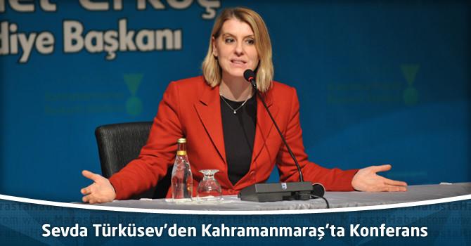 Sevda Türküsev'den Kahramanmaraş'ta Konferans