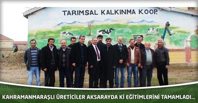 Kahramanmaraşlı Üreticiler Aksaray'da ki Eğitimlerini Tamamladı…
