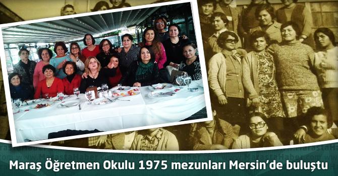 Maraş Öğretmen Okulu 1975 mezunları Mersin'de buluştu