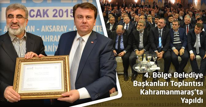 4. Bölge Belediye Başkanları Toplantısı Kahramanmaraş'ta Yapıldı