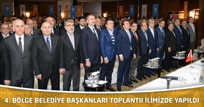 4.Bölge Belediye Başkanları Toplantısı İlimizde Yapıldı