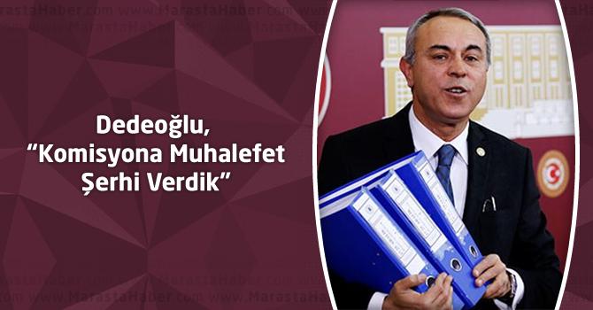 """Dedeoğlu, """"Komisyona Muhalefet Şerhi Verdik"""""""