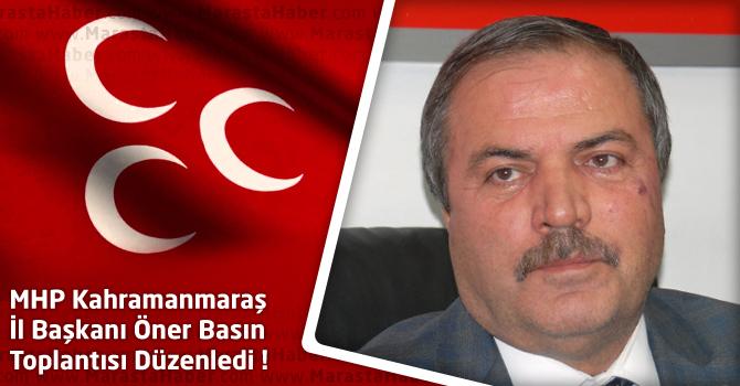 MHP Kahramanmaraş İl Başkanı Öner Basın Toplantısı Düzenledi !