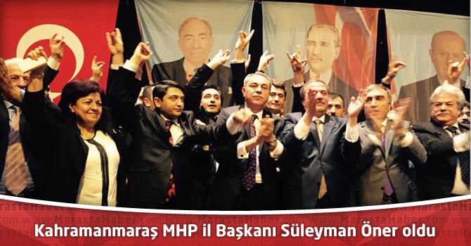 Kahramanmaraş MHP il Başkanı Süleyman Öner oldu