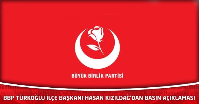 BBP Türkoğlu İlçe Başkanı Hasan Kızıldağ'dan Basın Açıklaması