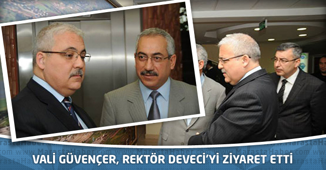 Vali Güvençer, Rektör Deveci'yi Ziyaret Etti
