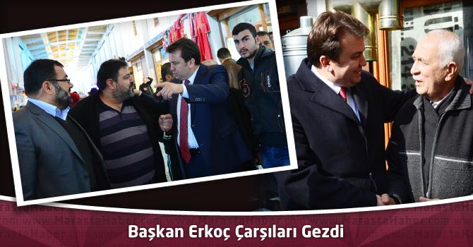 Başkan Erkoç Çarşıları Gezdi