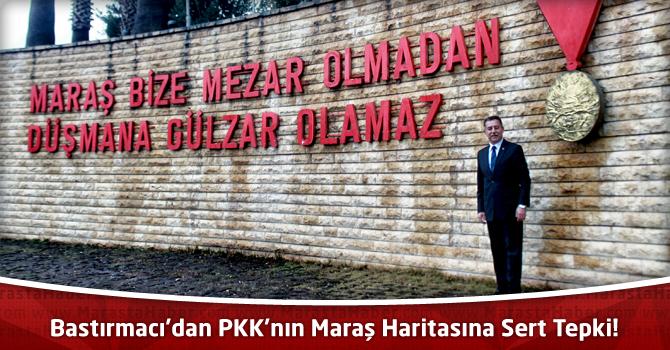 Bastırmacı'dan PKK'nın Maraş Haritasına Sert Tepki!