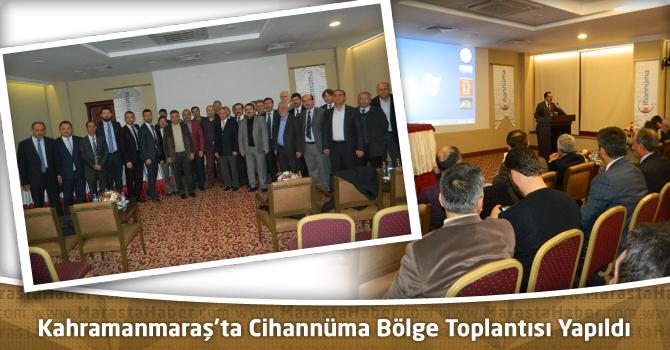 Kahramanmaraş'ta Cihannüma Bölge Toplantısı Yapıldı