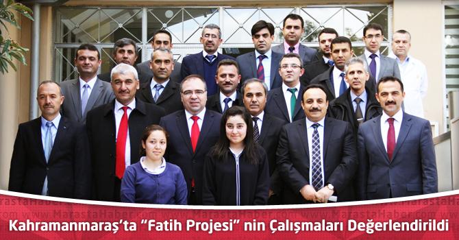 Kahramanmaraş'ta Fatih Projesi İle Yapılanlar Değerlendirildi