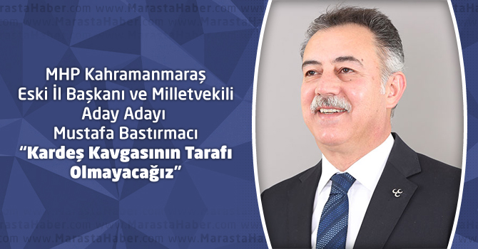 """Mustafa Bastırmacı: """"Kardeş Kavgasının Tarafı Olmayacağız"""""""