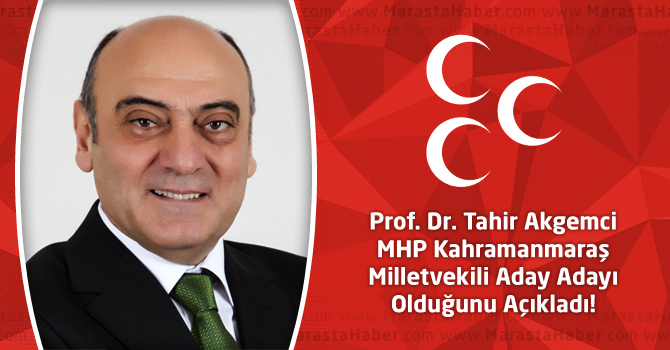 Prof. Dr. Tahir Akgemci MHP Kahramanmaraş Milletvekili Aday Adayı